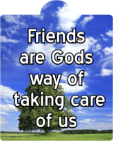 friends are Gods way